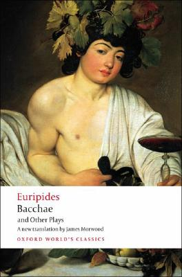 Bacchae and Other Plays By Euripides/ Morwood, James (EDT)/ Hall, Edith (INT)