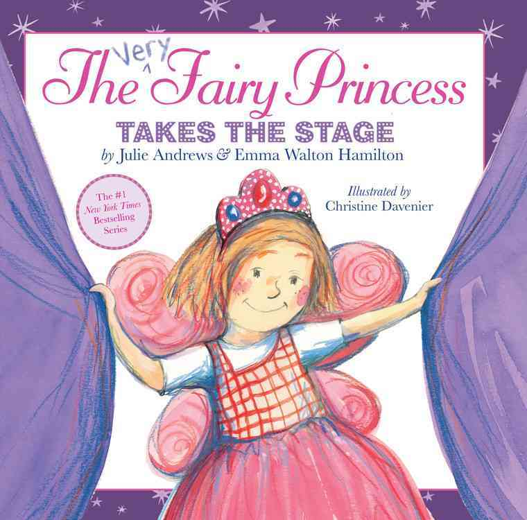 The Very Fairy Princess Takes the Stage By Andrews, Julie/ Hamilton, Emma Walton